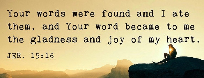 Jer.-15-16-Your-words-were-found-and-I-ate-them-and-Your-word-became-to-me-the-gladness-and-joy-of-my-heart
